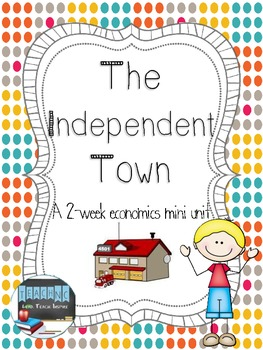 The Independent Town- A 2 week Economics miniunit for prim