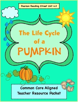 The Life Cycle of a Pumpkin Pearson Reading Street Unit 4.