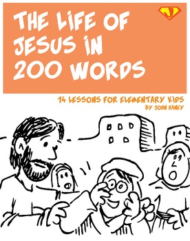 The Life of Jesus in 200 Words: 14 Lessons for Elementary Kids