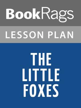 The Little Foxes Lesson Plans