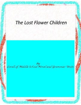 The Lost Flower Children Novel Unit With Literary and Gram