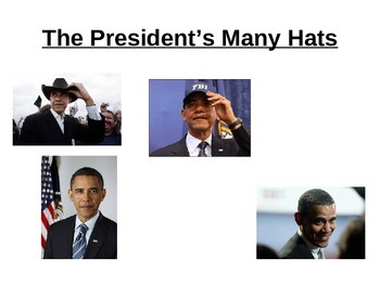"The Many ""Hats"" of the  President - US Government Powerpoi"
