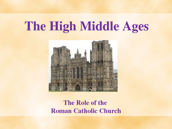 The Middle Ages - The Role of the Church in the High Middle Ages
