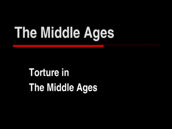 The Middle Ages - Torture Practices