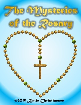 The Mysteries of the Rosary- Joyful, Glorious, Sorrowful,