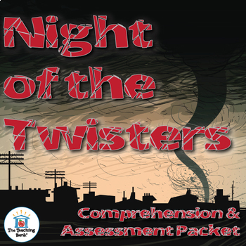 The Night of the Twisters Comprehension and Assessment Bundle