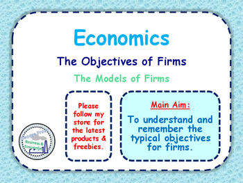 The Objectives of Firms, Business Models & The Theory of the Firm