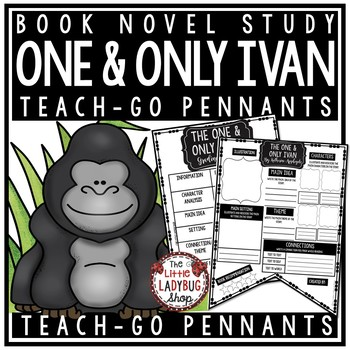 The One and Only Ivan by: Katherine Applegate • Teach-GO Pennant
