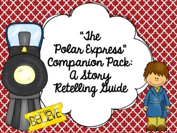"""""""The  Polar Express"""" Companion Pack:  A Story  Retelling Guide"""