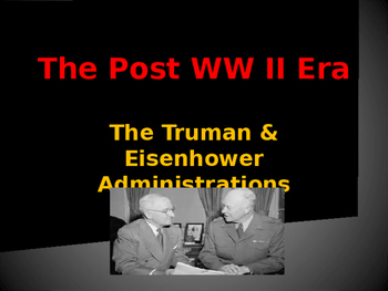 World Wars Era - Post WW II Era - Truman & Eisenhower Admi