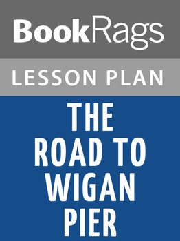 The Road to Wigan Pier Lesson Plans