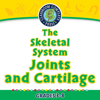 The Skeletal System - Joints and Cartilage - PC Gr. 3-8