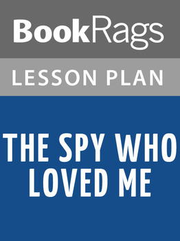 The Spy Who Loved Me Lesson Plans
