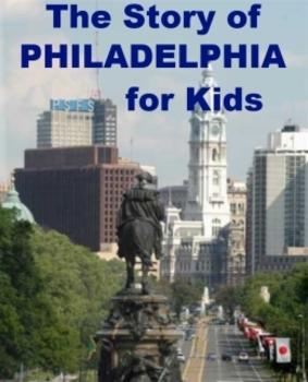 The Story of Philadelphia for Kids