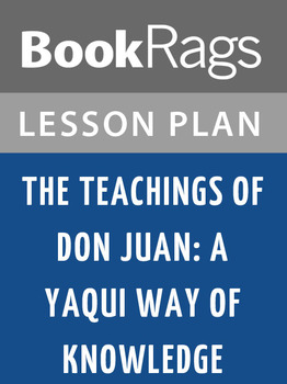 The Teachings of Don Juan: A Yaqui Way of Knowledge Lesson Plans