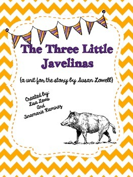 The Three Little Javelinas {a unit for the story by Susan Lowell}