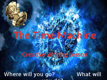 The Time Machine - Creative Writing Lesson