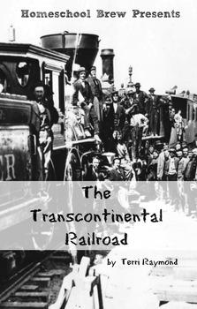 The Transcontinental Railroad (Fourth Grade Social Science