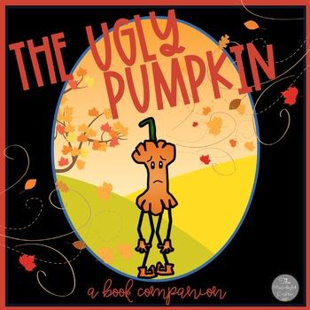 The Ugly Pumpkin: A Thanksgiving Book Companion/ Literacy