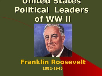 The United States & WW II - Political Leaders - Franklin R