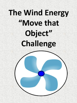 "The Wind Energy ""Move that Object"" STEM Challenge"