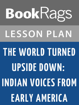 The World Turned Upside Down: Indian Voices from Early Ame