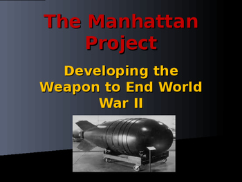 The United States & WW II - The Manhattan Project