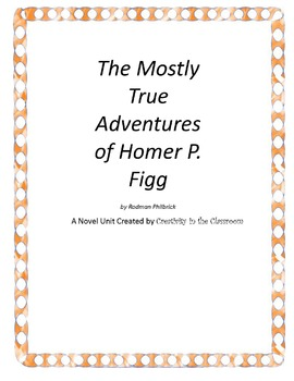 The Mostly True Adventures of Homer P. Figg Novel Unit Plu