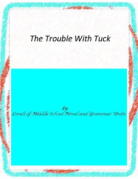 TheTrouble With Tuck Novel Unit with Literary and Grammar