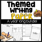 Themed Writing Paper Year Long Bundle!