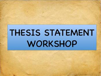 Thesis Statement Workshop - Powerpoint & Handouts