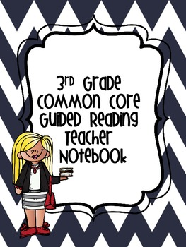 Third Grade Common Core Guided Reading Teacher Notebook