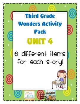 Third Grade Wonders Reading Unit 4: 6 Different Items for