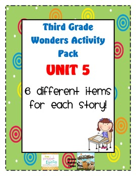 Third Grade Wonders Reading Unit 5: 6 Different Items for
