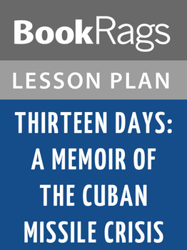 Thirteen Days: A Memoir of the Cuban Missile Crisis Lesson Plans