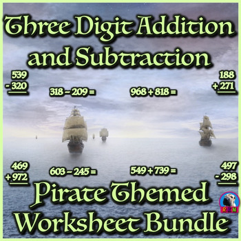Three Digit Addition & Subtraction - Pirate Themed Workshe