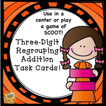Three-Digit Addition with Regrouping Task Cards!  SCOOT!