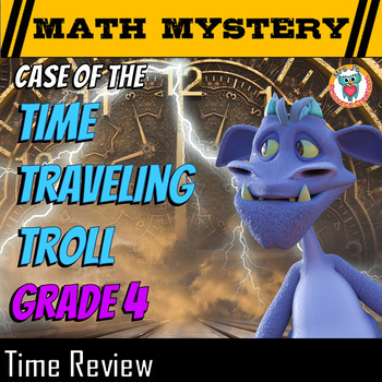 Time Math Mystery - Case of The Time Traveling Troll (GRADE 4)