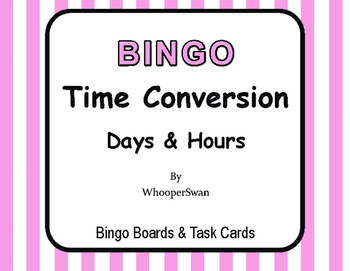 Time Conversion: Days & Hours - BINGO and Task Cards