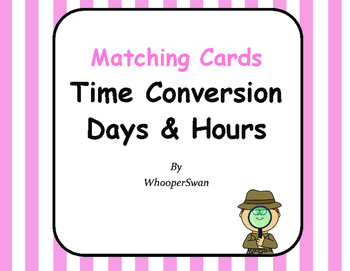 Time Conversion: Days & Hours - Matching Cards
