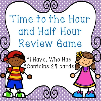 I Have Who Has Telling Time to the Hour and Half Hour Game 1.MD.3