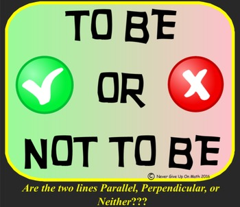 To Be Or Not To Be - Are the lines Parallel, Perpendicular