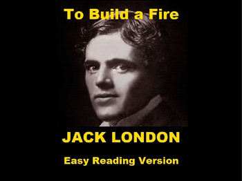 To Build a Fire - Easy Reading Powerpoint of the Jack Lond