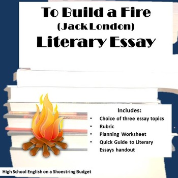 To Build a Fire Literary Essay (Jack London)