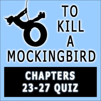 To Kill a Mockingbird by Harper Lee Chapters 23-27  Quiz w