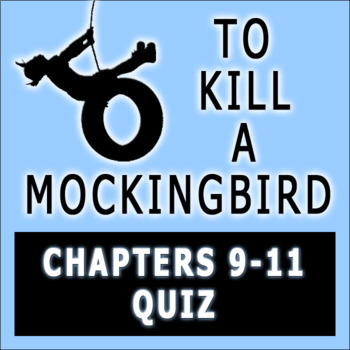 To Kill a Mockingbird by Harper Lee Chapters 9-11 Quiz wit