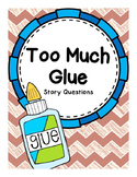 "Story Questions for ""Too Much Glue"""