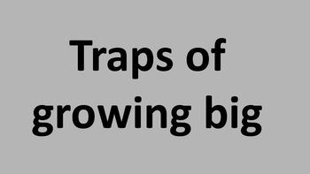 Traps of growing big
