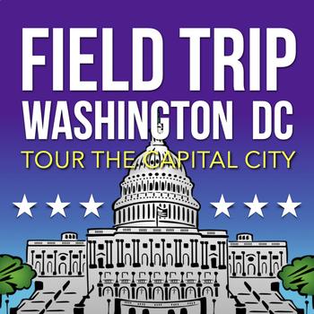 WASHINGTON DC: Civics Field Trip and History Project