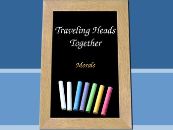 Traveling Heads Together- Morals